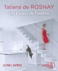 Tatiana de Rosnay - Les fleurs de l'ombre. 1 CD audio MP3