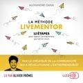 Alexandre Dana et Olivier Prémel - La méthode Livementor - 12 étapes pour libérer l'entrepreneur qui est en vous.