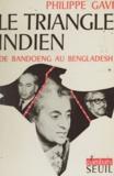 Philippe Gavi et Claude Durand - Le triangle Indien de Bandoeng au Bangladesh.