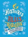 Histoires du soir pour filles rebelles : 100 femmes extraordinaires / textes, Alice Babin | Babin, Alice (1980-....)
