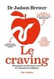 Judson Brewer - Le craving - Pourquoi on devient accro et comment se libérer.