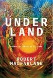 Underland / Robert Macfarlane | Macfarlane, Robert (1976-....). Auteur