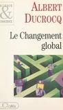 Albert Ducrocq - Le changement global.