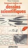 Yves Coineau et Bernard Darras - Comment réaliser vos dessins scientifiques.