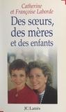 Catherine Laborde et Françoise Laborde - Des sœurs, des mères et des enfants.