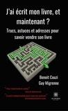 Benoît Couzi et Guy Migrenne - J'ai écrit mon livre, et maintenant ? - Trucs, astuces et adresses pour savoir vendre son livre.