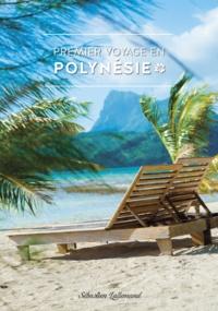 Sébastien Lallemand - Premier voyage en Polynésie.