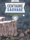 Le centaure sauvage / Anne Loyer | Loyer, Anne (1969-....)