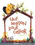 Charlotte Rousselle - Une maison pour castor.
