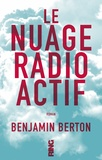 Le nuage radioactif / Benjamin Berton | Berton, Benjamin (1974-....)