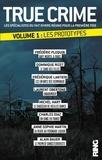 Frédéric Ploquin et Dominique Rizet - True Crime - Volume 1, Les prototypes.