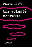 Pierre Louÿs - Une volupté nouvelle.