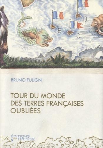 Tour du monde des terres françaises oubliées / Bruno Fuligni | Fuligni, Bruno (1968-....)