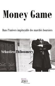 Sébastien Thiboumery - Money Game - Dans l'univers impitoyable des marchés boursiers.