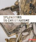 Anne Adrian et Catherine Guyon - Splendeurs du christianisme - Arts et dévotions, de Liège à Turin, Xe-XVIIIe siècles.