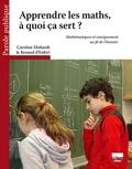 Caroline Ehrhardt - Apprendre les maths, à quoi ca sert ? - Mathématiques et enseignement au fil de l'histoire.