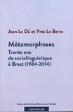 Jean Le Dû et Yves Le Berre - Métamorphoses - Trente ans de sociolinguistique à Brest (1984-2014).