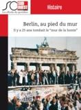 """Christophe Lucet et Yves Harté - Berlin, au pied du mur - Il y a 25 ans tombait le """"""""mur de la honte""""""""."""