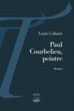 Louis Cabaret - Paul Courbelieu, Peintre.