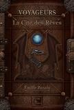 Emilie Zanola - Voyageurs Tome 1 : La cité des rêves.
