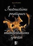 Allan Kardec - Instructions pratiques sur les manifestations spirites - Contentant l'exposé complet des conditions nécessaires pour communiquer avec les esprits....