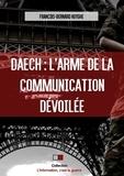 Daech : l'arme de la communication dévoilée / François-Bernard Huyghe | Huyghe, François-Bernard (1951-....). Auteur