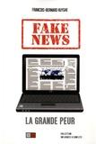 Fake news : la grande peur / François-Bernard Huyghe | Huyghe, François-Bernard (1951-....). Auteur