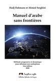Hadj Dahmane et Ahmed Serghini - Manuel d'arabe sans frontières - Méthode progressive et dynamique pour débutant non arabophone.