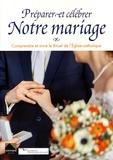 Serge Kerrien et Benoît Sévenier - Préparer et célébrer notre mariage - Comprendre et vivre le Rituel de l'Eglise catholique.