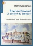 Rémi Caucanas - Etienne Renaud - La passion du dialogue.