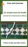 Joël Colombel - Un simple bout de ficelle - Journal d'un franciscain au Maroc.