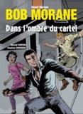 Henri Vernes et Gérald Forton - Bob Morane  : Dans l'ombre du cartel.