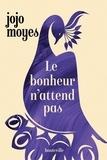 Jojo Moyes - Le bonheur n'attend pas.