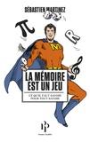 Sébastien Martinez - La mémoire est un jeu - Ce qu'il faut savoir pour tout savoir.