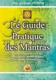 Eric Jackson Perrin - Le guide pratique des mantras - Pour Enseignants en Yoga, Astrologues, Numérologues, Thérapeutes et Particuliers.