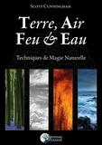 Scott Cunningham - Terre, air, feu & eau - Nouvelles techniques de magie naturelles.