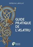 Patricia Lafayllve - Guide pratique de l'Asatru.
