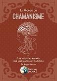 Roger Walsh - Le monde du chamanisme - Un nouveau regard sur une ancienne tradition.