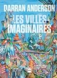 Darran Anderson - Les villes imaginaires.