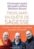 Christophe André et Alexandre Jollien - Trois amis en quête de sagesse.
