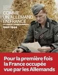 Aurélie Luneau et Jeanne Guérout - Comme un Allemand en France - Lettres inédites sous l'occupation 1940-1944.