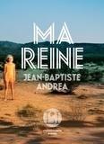 Ma reine : roman | Andrea, Jean-Baptiste (1971-....). Auteur