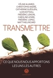 Transmettre : Ce que nous nous apprenons les uns les autres / Céline Alvarez, Christophe André, Catherine Gueguen, Ilios Kotsou | Alvarez, Céline