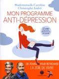 Mon programme anti-dépression / Mademoiselle Caroline, Christophe André | Mademoiselle Caroline (1974-....). Auteur