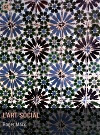Roger Marx et  Anatole France - L'Art social - Manifeste artistique et social.
