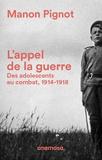 Manon Pignot - L'appel de la guerre - Des adolescents au combat, 1914-1918.