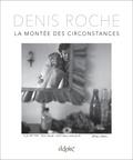 Denis Roche - La montée des circonstances.
