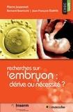 Pierre Jouannet et Bernard Baertschi - Recherches sur l'embryon : dérive ou nécessité ?.