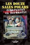 Collectif d'auteurs - Les douze sales polars débarquent en Normandie.