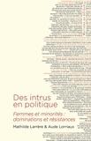 Mathilde Larrère et Aude Lorriaux - Des intrus en politique - Femmes et minorités : dominations et résistances.